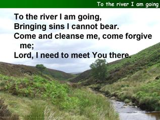To the river I am going