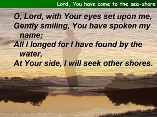 Lord, You have come to the sea-shore