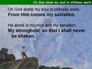 On God alone my soul in stillness waits (Psalm 62)