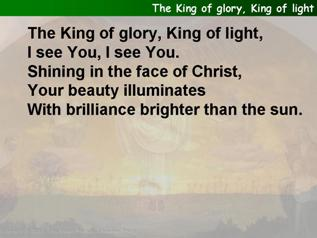 The King of glory, King of light
