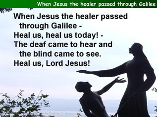 When Jesus the healer passed through Galilee