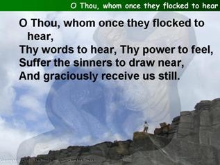 O Thou, whom once they flocked to hear