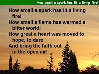 How small a spark has lit a living fire