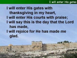 I will enter His gates with thanksgiving in my heart