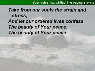 Your voice has stilled the raging storms