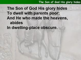 The Son of God His glory hides