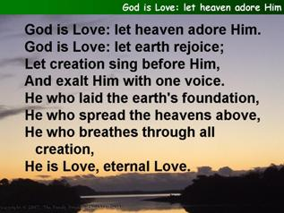 God is Love: let heav'n adore him