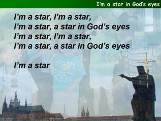 I'm a star in God's eyes