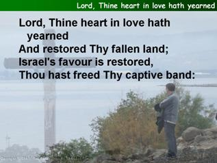 Lord, Thine heart in love hath yearned