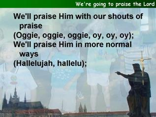 We're going to praise the Lord