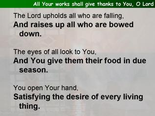 All Your works shall give thanks to You, O Lord (Psalm 145.10-18)