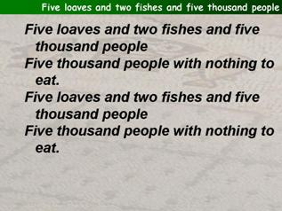 Five loaves and two fishes and five thousand people