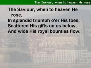The Saviour, when to heaven He rose