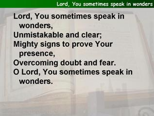 Lord, You sometimes speak in wonders