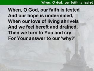 When, O God, our faith is tested