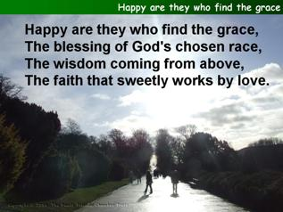 Happy are they who find the grace