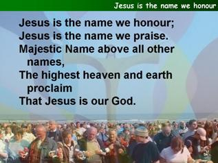 Jesus is the name we honour