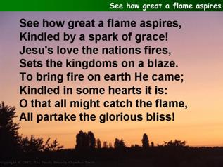 See how great a flame aspires