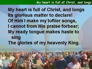 My heart is full of Christ, and longs