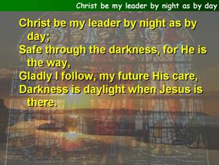 Christ be my leader by night as by day
