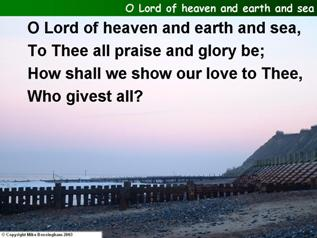 O Lord of heaven and earth and sea