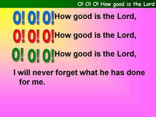 O O O how good is the Lord