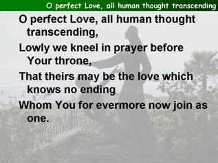 O perfect love, all human thought transcending