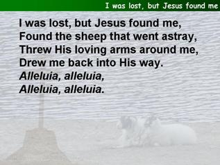 I was lost, but Jesus found me
