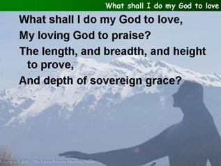 What shall I do my God to love