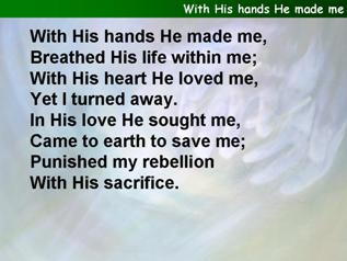 With His hands He made me