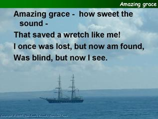 Amazing grace, how sweet the sound