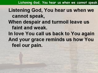 Listening God, You hear us when we cannot speak