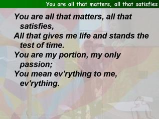 You are all that matters, all that satisfies