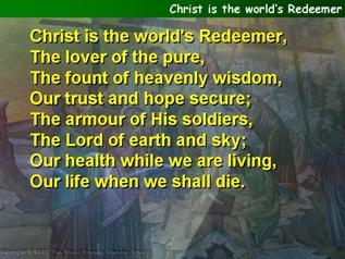 Christ is the world's Redeemer
