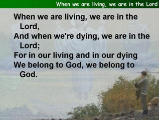 When we are living, we are in the Lord