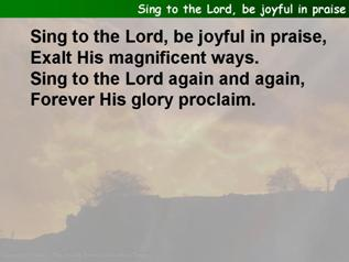 Sing to the Lord, be joyful in praise
