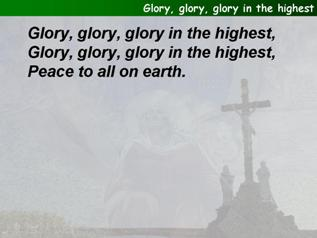 Glory, glory, glory in the highest