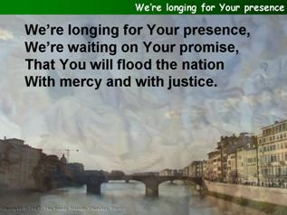 We're longing for Your presence