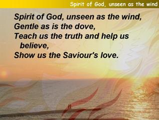 Spirit of God, unseen as the wind,
