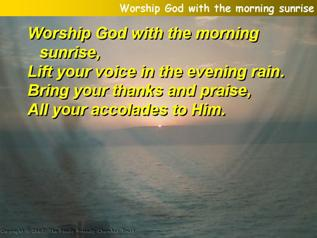 Worship God with the morning sunrise