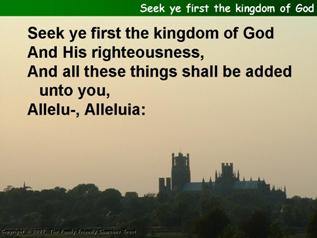 Seek ye first the kingdom of God