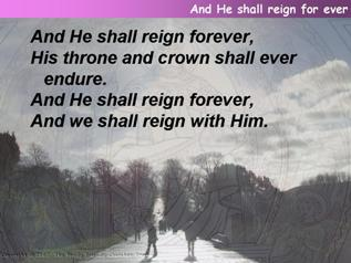 And he shall reign for ever