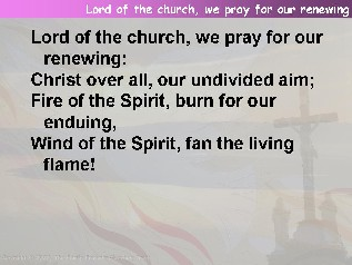 Lord of the church, we pray for our renewing,
