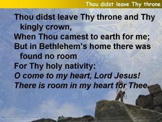 Thou didst leave Thy throne and Thy kingly crown