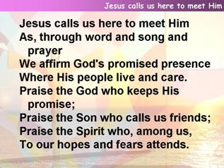 Jesus calls us here to meet Him