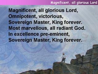 Magnificent, all glorious Lord