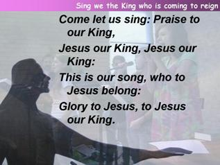 Sing we the King who is coming to reign