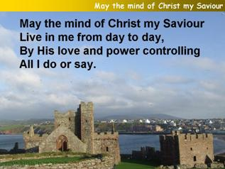May the mind of Christ my Saviour