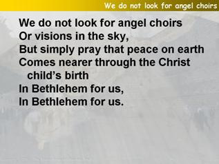 We do not look for angel choirs