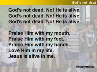 God's not dead. No! He is alive